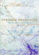 Strange Messenger: The Work of Patti Smith