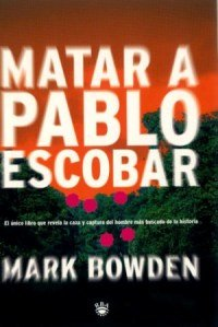 Matar A Pablo Escobar (Spanish Edition) - Mark Bowden