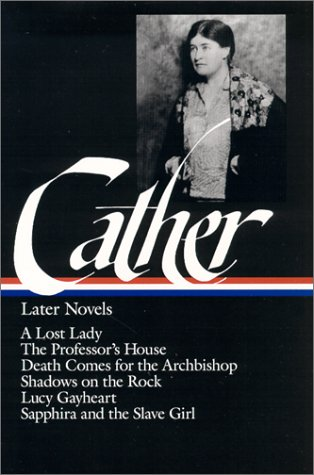 Willa Cather : Later Novels : A Lost Lady / The Professor's House / Death Comes for the Archbishop / Shadows on the Rock / Lucy Gayheart / S - Willa Cather, Sharon O'Brien